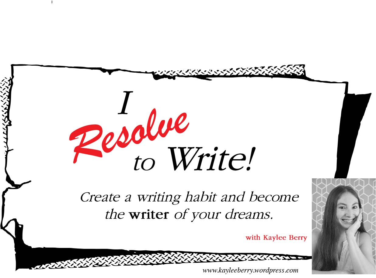 I Resolve to Write! Create a writing habit and become the writer of your dreams with Kaylee Berry